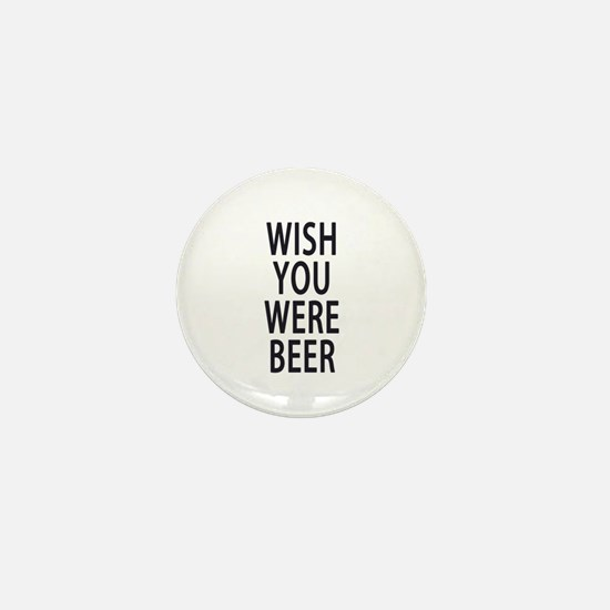 Wish You Were Beer Mini Button