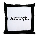 Arrrgh. Throw Pillow