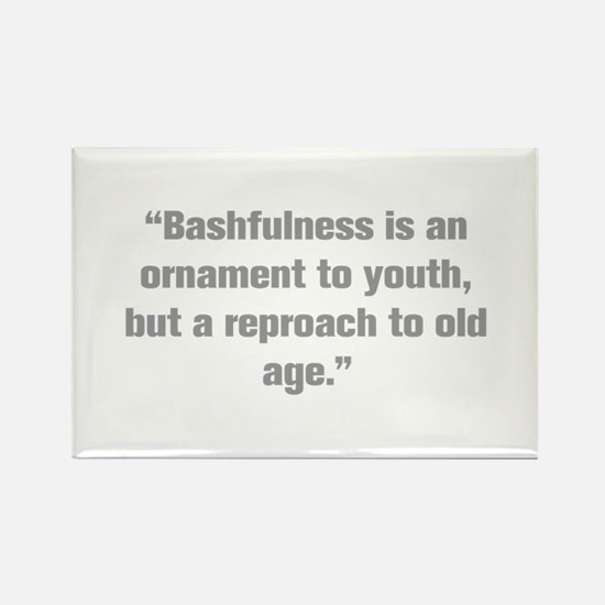 Bashfulness is an ornament to youth but a reproach