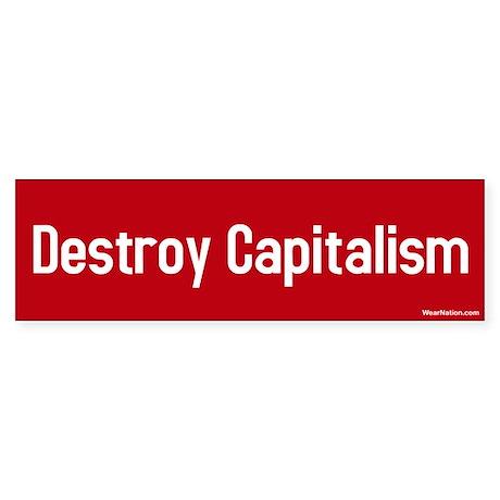destroy capitalism Bumper Sticker