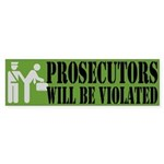 Prosecutors will be Violated Bumper Sticker