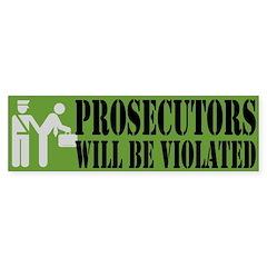Prosecutors will be Violated Bumper Bumper Sticker
