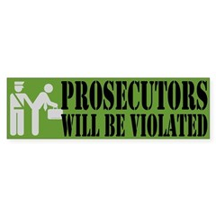 Prosecutors will be Violated Bumper Bumper Sticker
