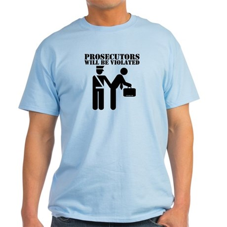 Prosecutors will be Violated Light T-Shirt