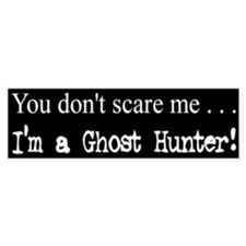 """You Don't Scare Me"" Bumper Bumper Sticker"