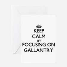Keep Calm by focusing on Gallantry Greeting Cards
