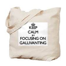 Keep Calm by focusing on Gallivanting Tote Bag
