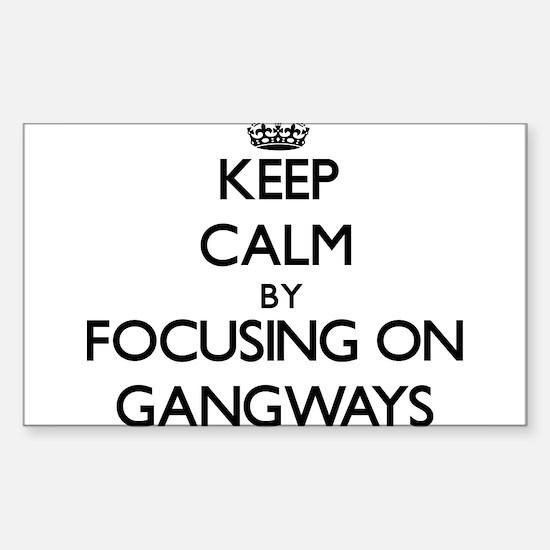 Keep Calm by focusing on Gangways Decal