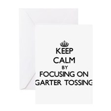 Keep Calm by focusing on Garter Tos Greeting Cards
