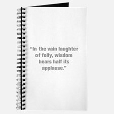 In the vain laughter of folly wisdom hears half it