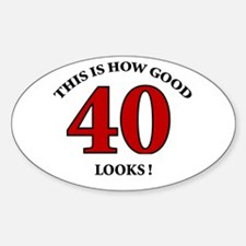 How Good - 40 Looks Oval Decal