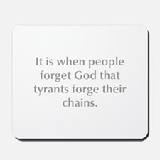 It is when people forget God that tyrants forge th