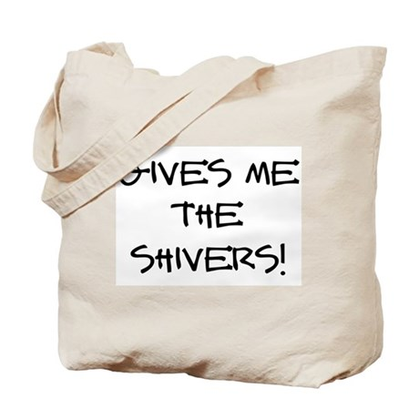 GIVES ME THE SHIVERS! Tote Bag