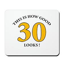 How Good - 30 Looks Mousepad