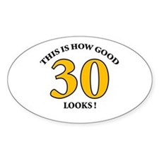 How Good - 30 Looks Oval Decal