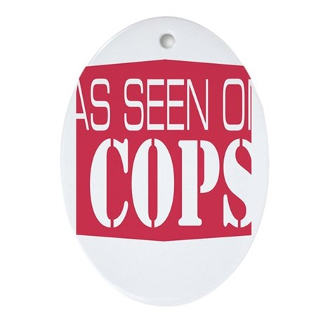 As Seen On Cops Oval Ornament