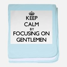 Keep Calm by focusing on Gentlemen baby blanket
