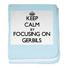 Keep Calm by focusing on Gerbils baby blanket