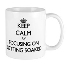 Keep Calm by focusing on Getting Soaked Mugs