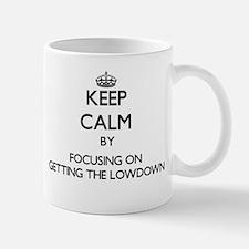 Keep Calm by focusing on Getting The Lowdown Mugs