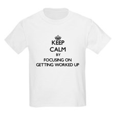 Keep Calm by focusing on Getting Worked Up T-Shirt