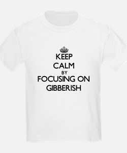 Keep Calm by focusing on Gibberish T-Shirt
