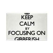 Keep Calm by focusing on Gibberish Magnets