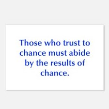Those who trust to chance must abide by the result