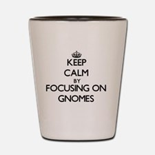 Keep Calm by focusing on Gnomes Shot Glass