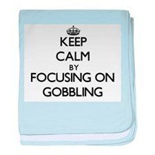 Keep Calm by focusing on Gobbling baby blanket