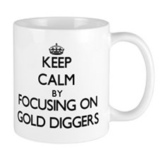 Keep Calm by focusing on Gold Diggers Mugs