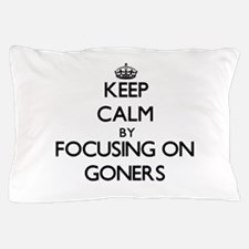 Keep Calm by focusing on Goners Pillow Case