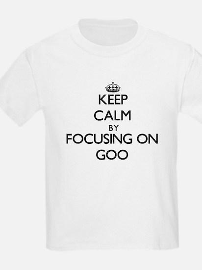 Keep Calm by focusing on Goo T-Shirt