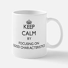 Keep Calm by focusing on Good Characteristics Mugs