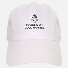 Keep Calm by focusing on Good Manners Baseball Baseball Cap