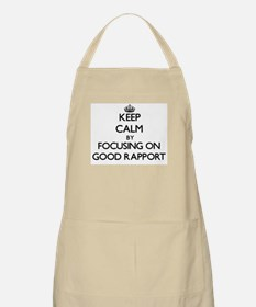 Keep Calm by focusing on Good Rapport Apron