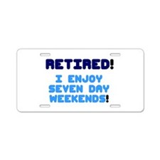 RETIRED - I ENJOY SEVEN DAY WEEKENDS! Aluminum Lic