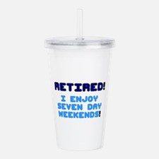 RETIRED - I ENJOY SEVEN DAY WEEKENDS! Acrylic Doub
