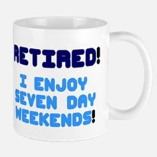 Retired - I Enjoy Seven Day Weekends! Mugs