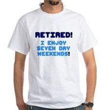 RETIRED - I ENJOY SEVEN DAY WEEKENDS! T-Shirt