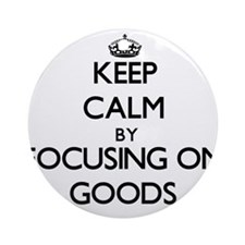 Keep Calm by focusing on Goods Ornament (Round)