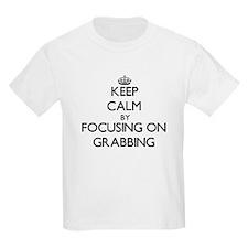 Keep Calm by focusing on Grabbing T-Shirt
