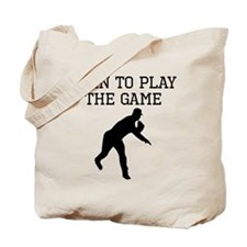 Born To Play The Game Tote Bag
