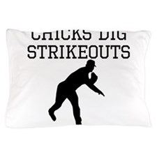 Chicks Dig Strikeouts Pillow Case