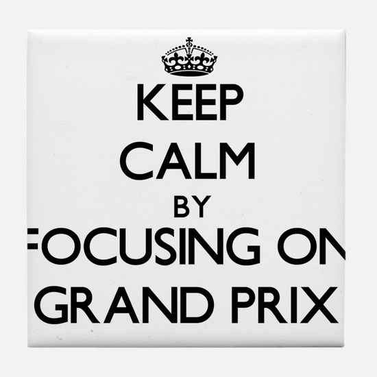 Keep Calm by focusing on Grand Prix Tile Coaster