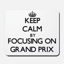 Keep Calm by focusing on Grand Prix Mousepad