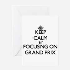 Keep Calm by focusing on Grand Prix Greeting Cards