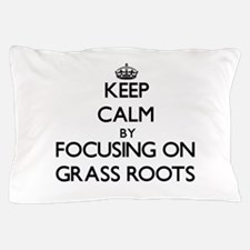 Keep Calm by focusing on Grass Roots Pillow Case