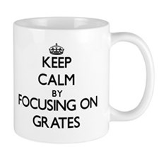 Keep Calm by focusing on Grates Mugs