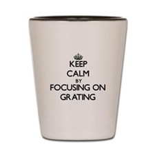 Keep Calm by focusing on Grating Shot Glass